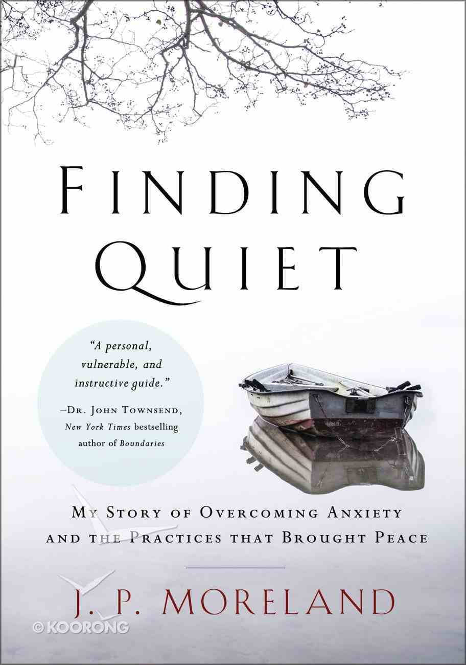 Finding Quiet: My Story of Overcoming Anxiety and the Practices That Brought Peace Paperback