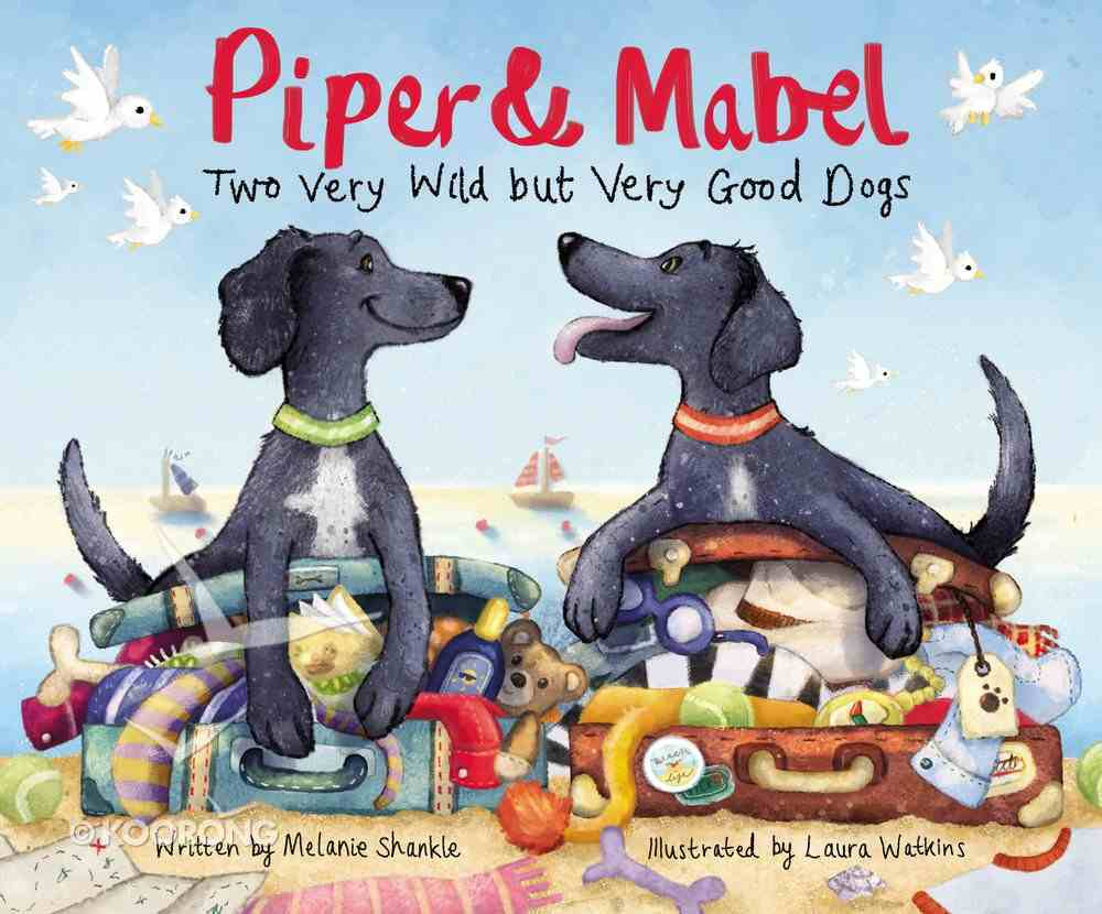 Piper and Mabel: Two Very Wild But Very Good Dogs Hardback