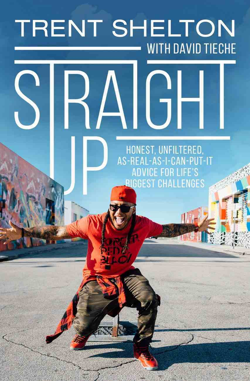 Straight Up: Honest, Unfiltered, As-Real-As-I-Can-Put-It Advice For Life's Biggest Challenges Hardback