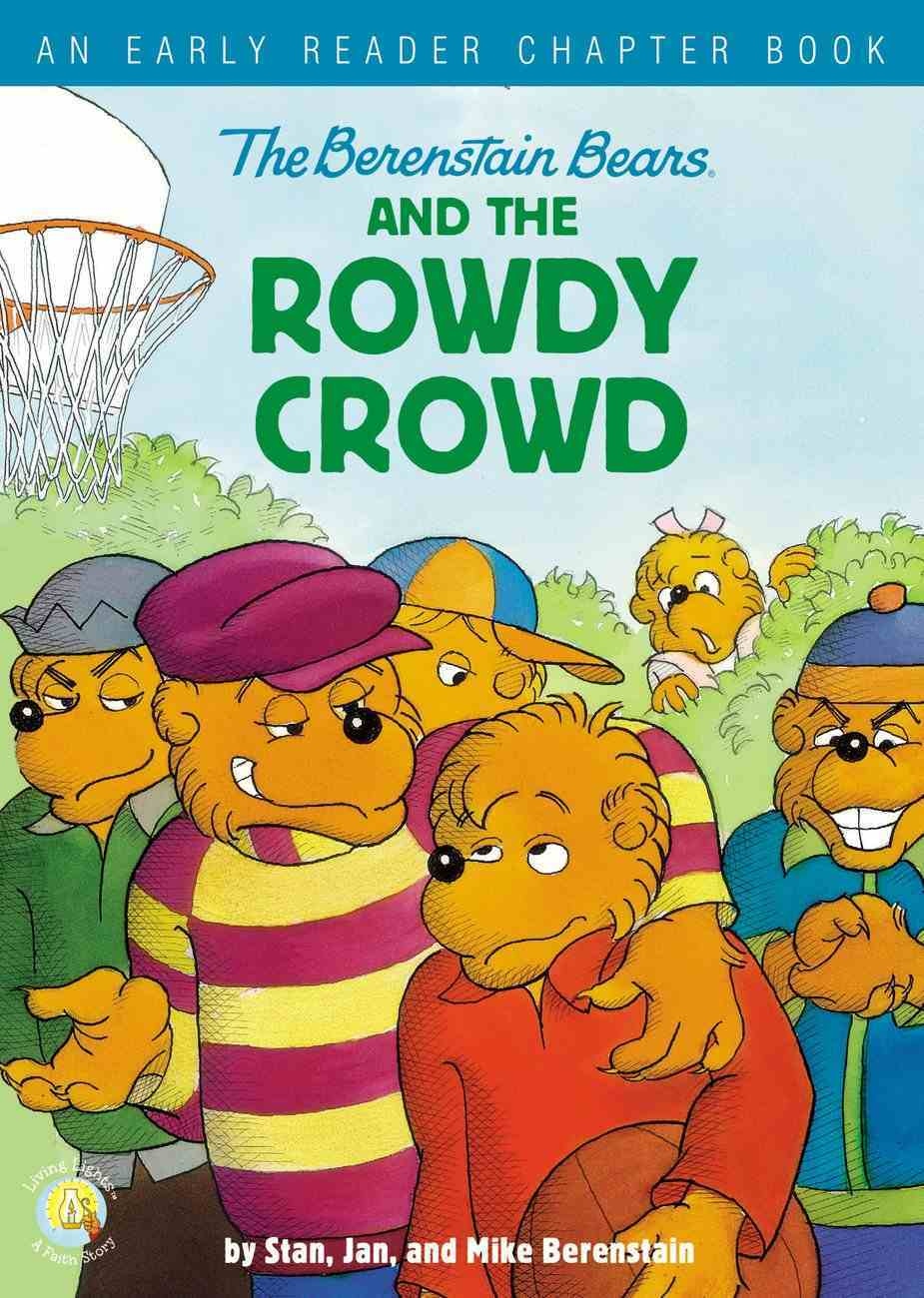 Berenstain Bears and the Rowdy Crowd, The: An Early Reader Chapter Book (The Berenstain Bears Series) Hardback
