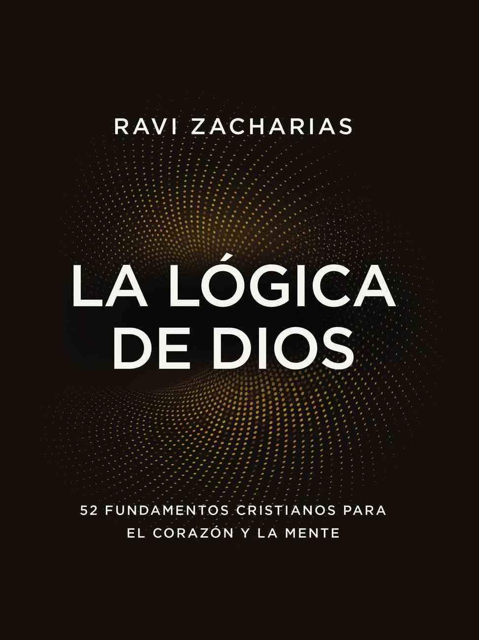 Logica De Dios, La: 52 Fundamentos Cristianos Para El Corazon Y La Mente Paperback