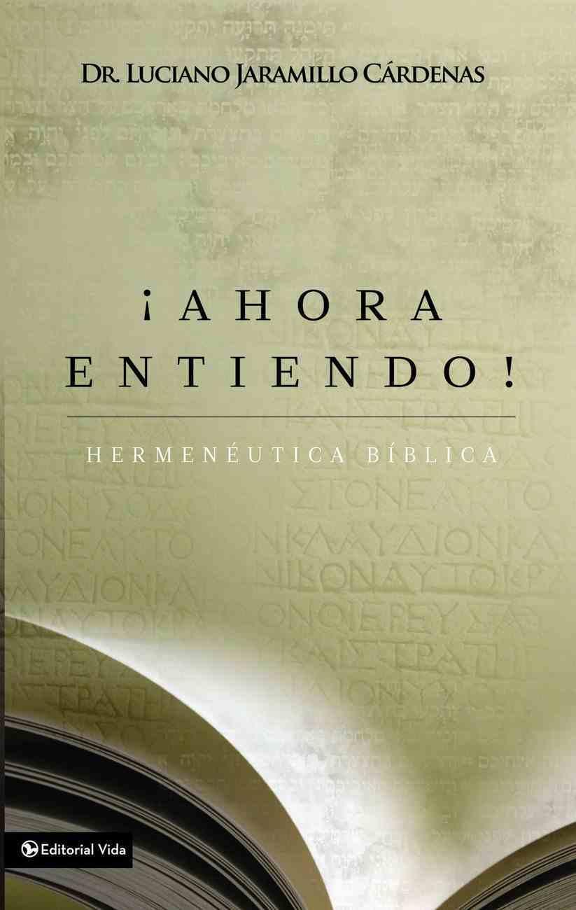 Ahora Entiendo! Hermenutica Bblica (Now I Understand Biblical Hermeneutics) Paperback