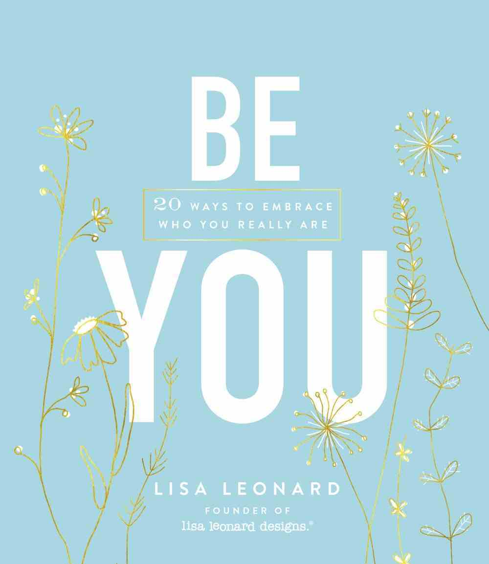 Be You: 20 Ways to Embrace Who You Really Are Hardback