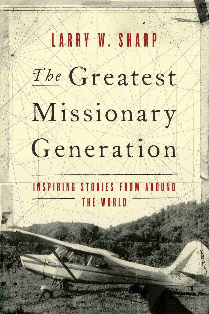 Greatest Missionary Generation: The Inspiring Stories From Around the World eBook