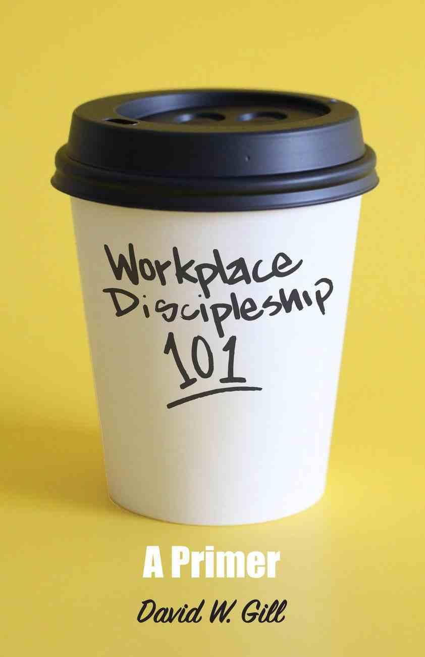 Workplace Discipleship 101: A Primer eBook