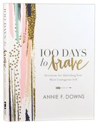 100 Days to Brave: Devotions For Unlocking Your Most Courageous Self Hardback