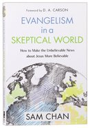 Evangelism in a Skeptical World: How to Make the Unbelievable News About Jesus More Believable Paperback
