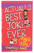 Actually. Best. Jokes. Ever: Joke Book For Kids image
