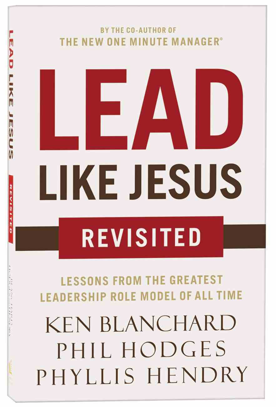 Lead Like Jesus Revisited: Lessons From the Greatest Leadership Role Model of All Time Paperback