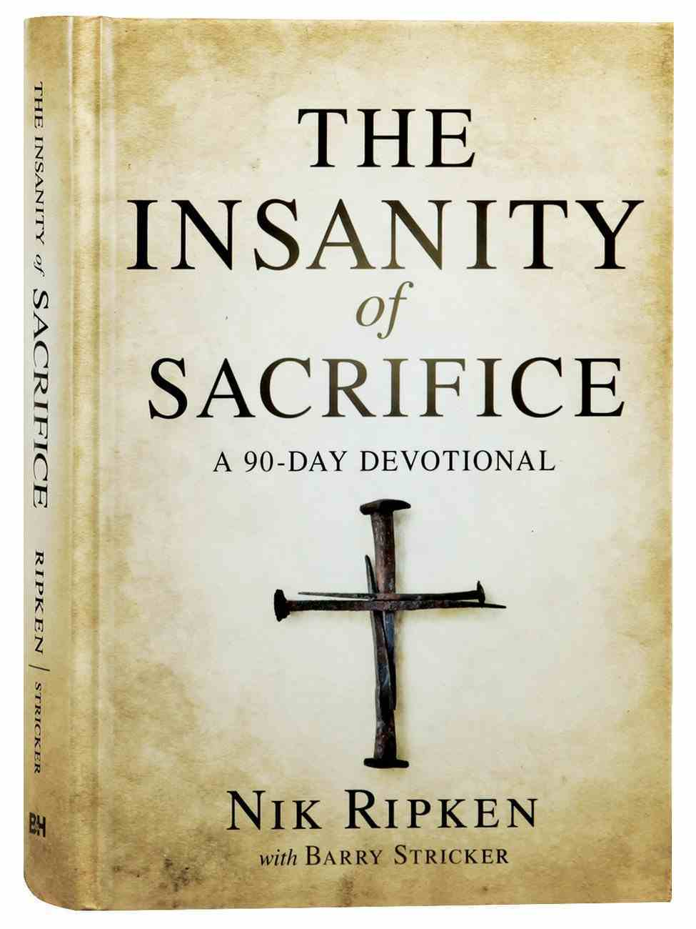 The Insanity of Sacrifice: A 90 Day Devotional Hardback
