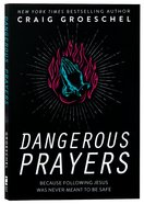 Dangerous Prayers: Because Following Jesus Was Never Meant to Be Safe Paperback