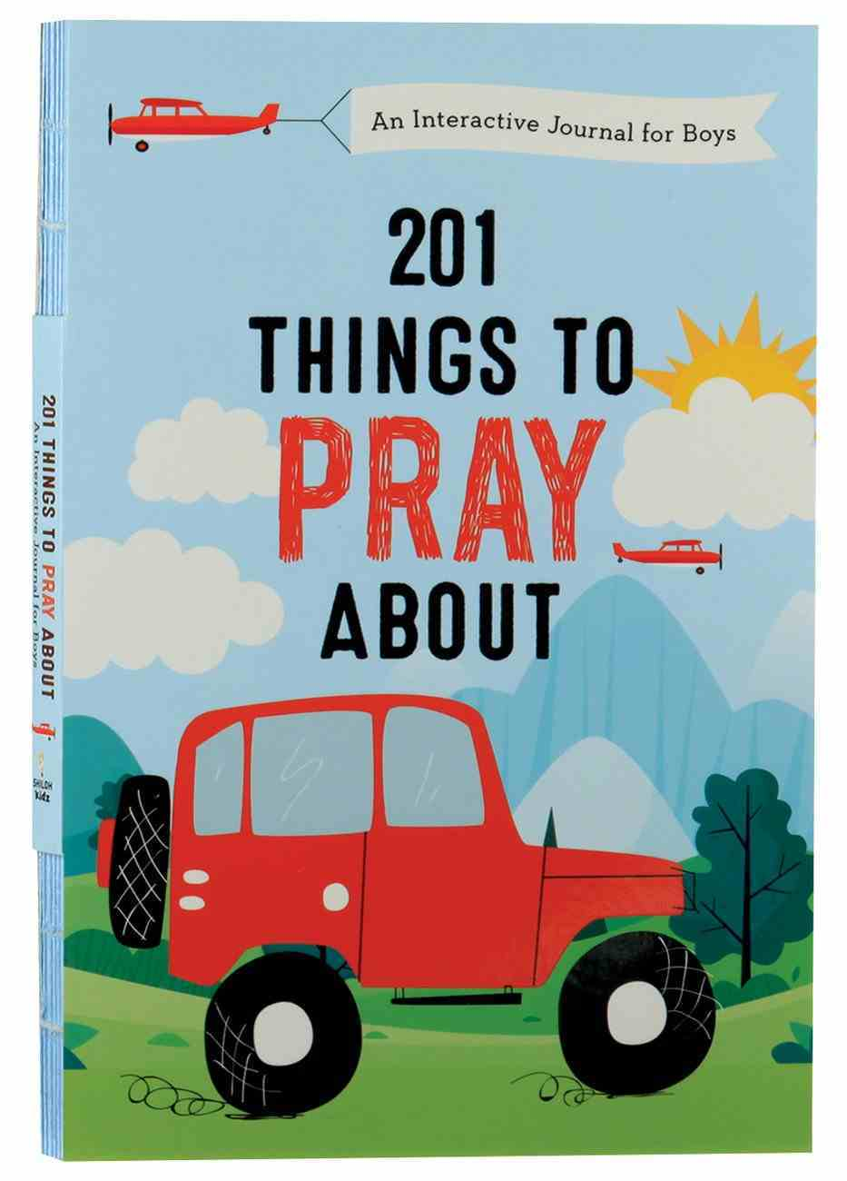201 Things to Pray About: An Interactive Journal For Boys Paperback