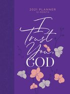 2021 12-month Planner: I Trust You God (Faux Ziparound)