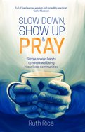 Slow Down, Show Up And Pray (E Book) image