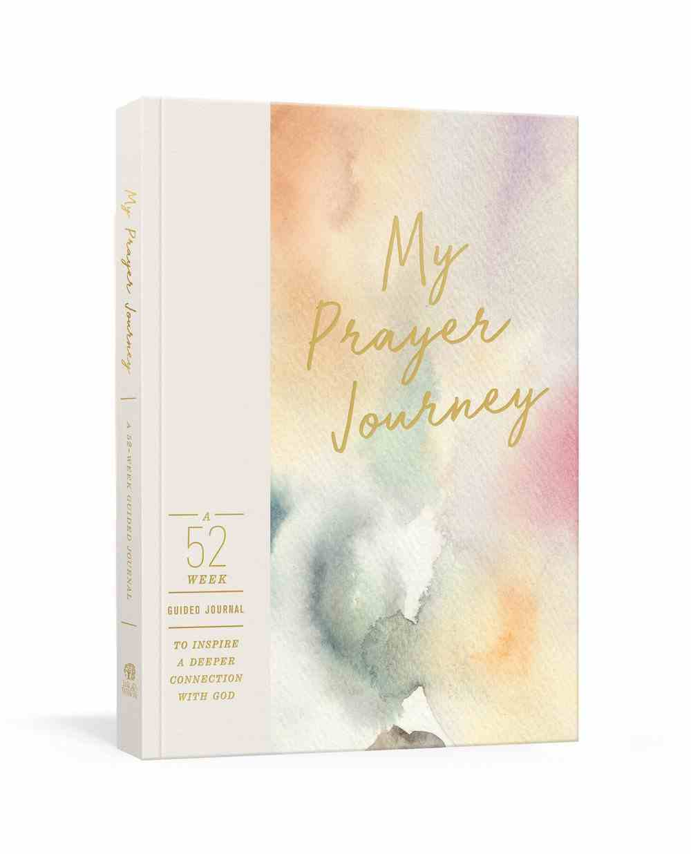 My Prayer Journey: A 52-Week Guided Journal to Inspire a Deeper Connection With God Undefined