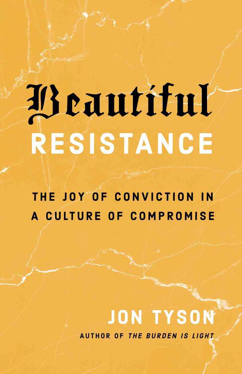 Beautiful Resistance: The Joy of Conviction in a Culture of Compromise Paperback