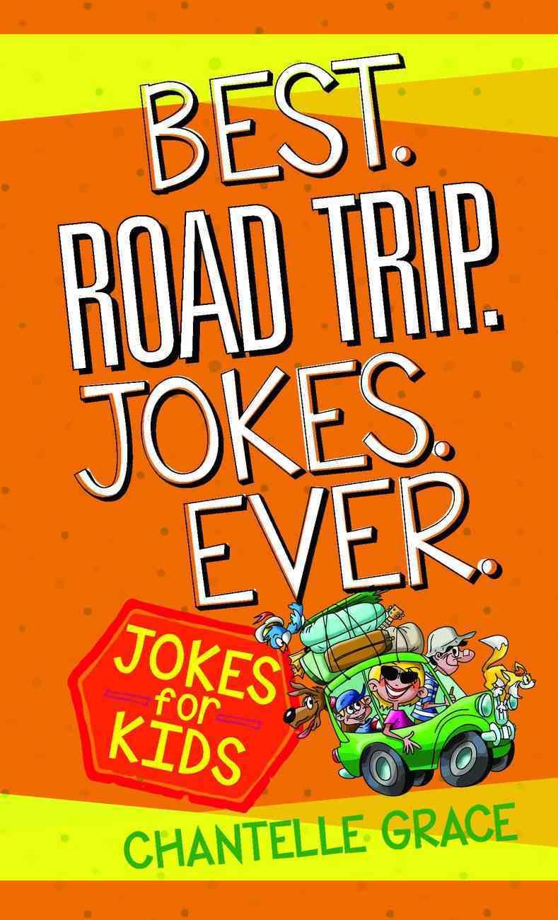 Best. Road Trip. Jokes. Ever: Jokes For Kids Paperback
