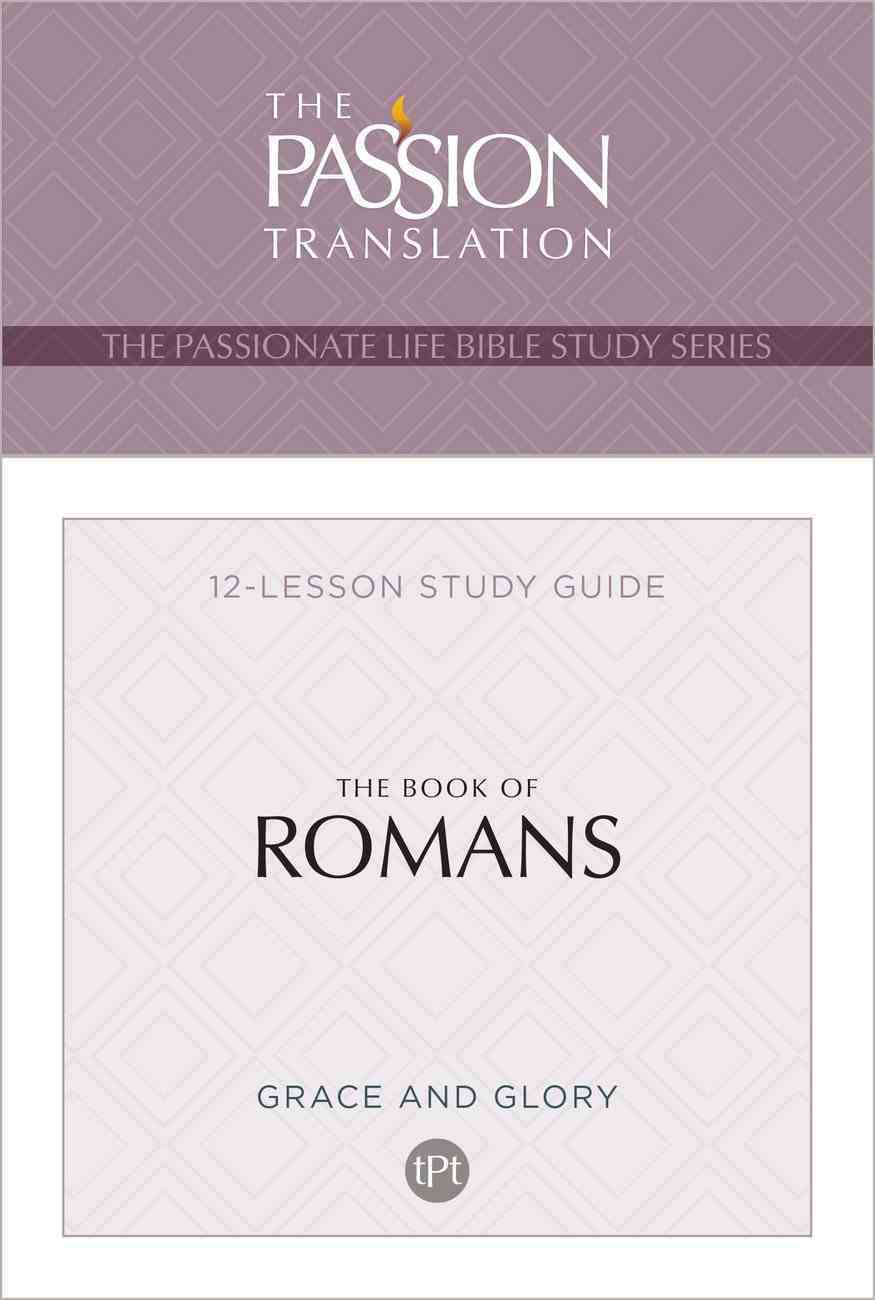 Book of Romans, The: Grace and Glory (12 Lessons) (The Passionate Life Bible Study Series) Paperback