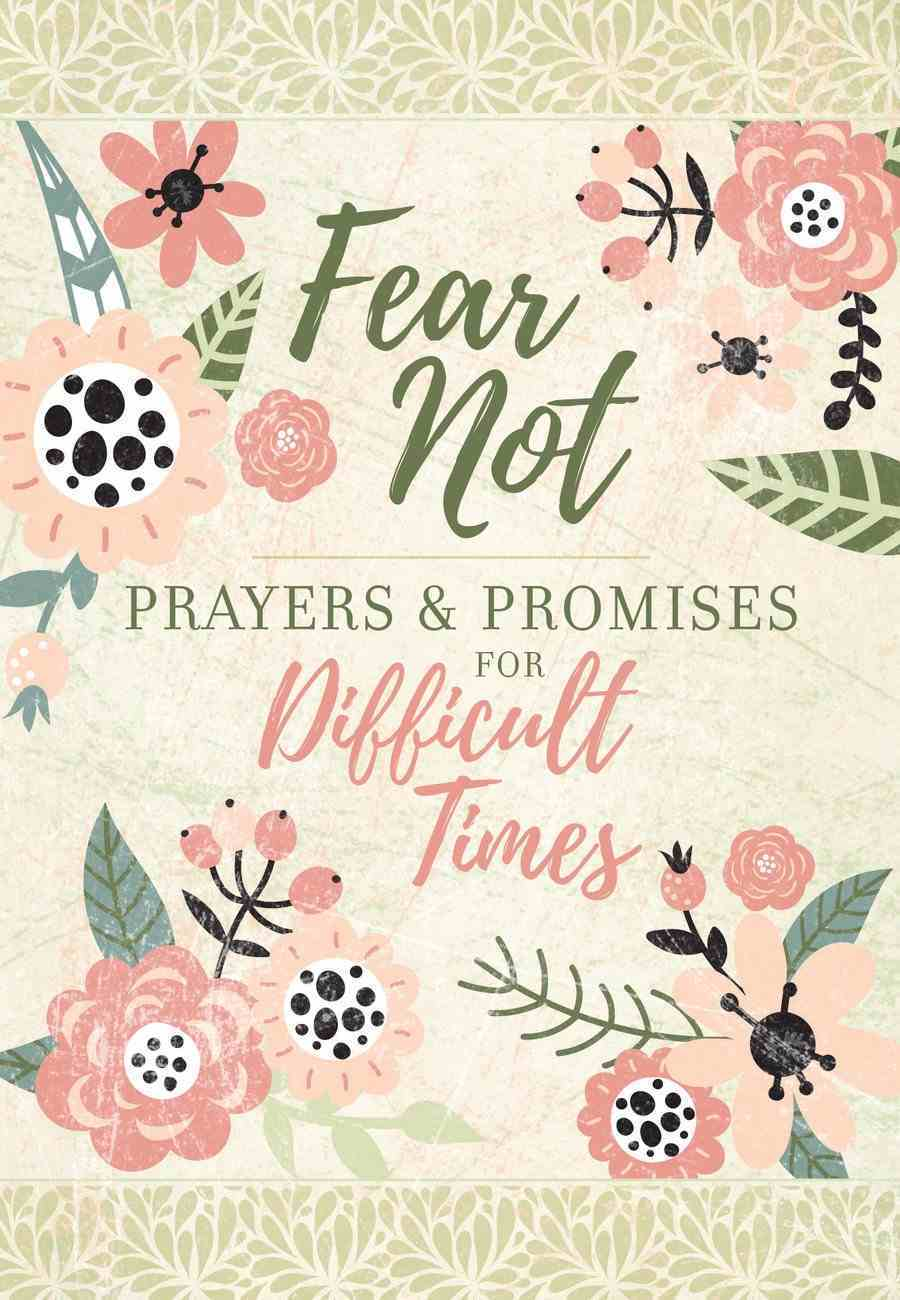 Fear Not: Prayers and Promises For Difficult Times Paperback