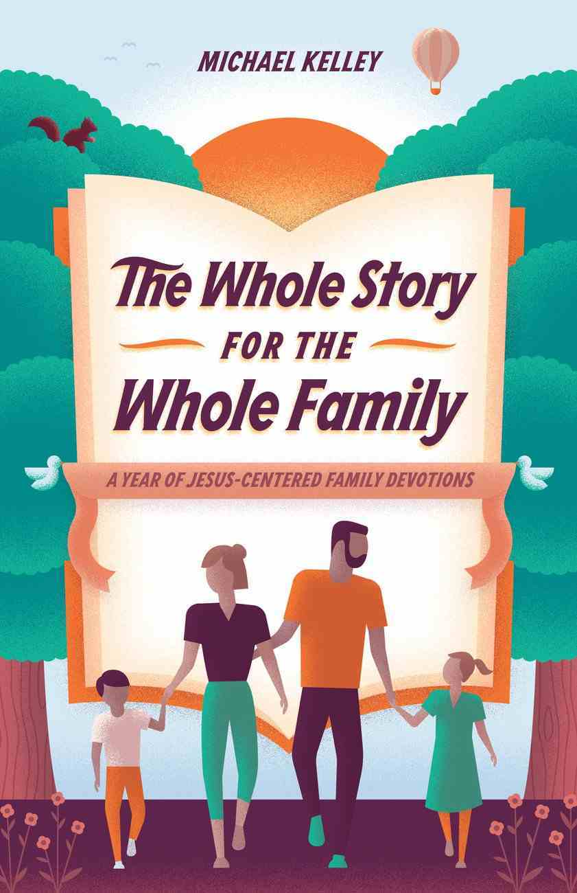The Whole Story For the Whole Family: A Year of Jesus-Centered Family Devotions Hardback