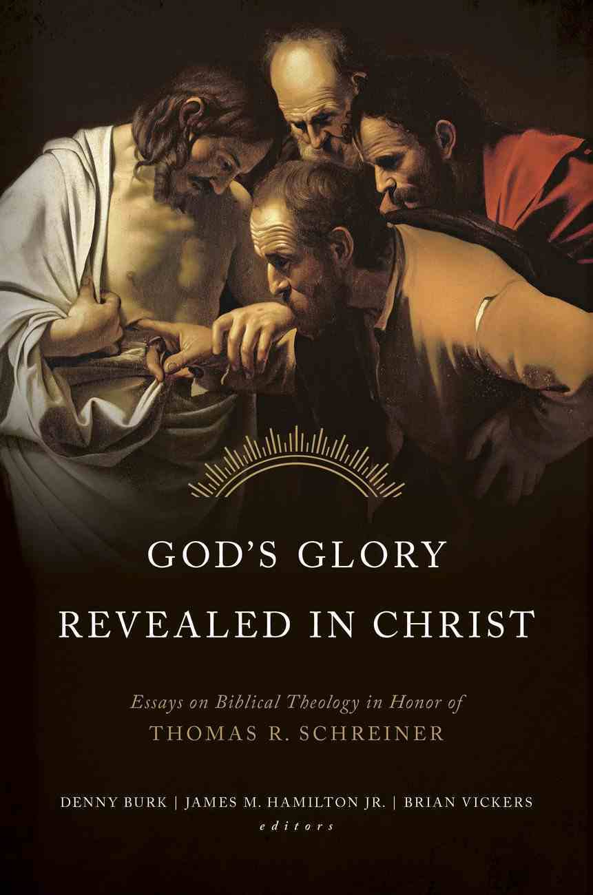 God's Glory Revealed in Christ: Essays in Honor of Tom Schreiner Hardback