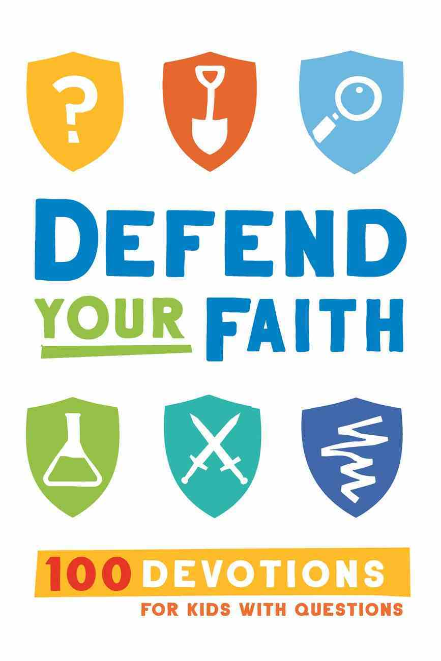 Defend Your Faith Devotional: 100 Devotions For Kids With Questions Hardback