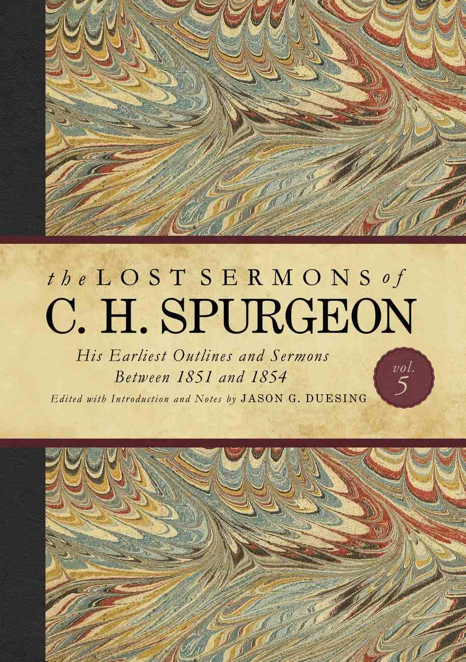 His Earliest Outlines and Sermons Between 1851 and 1854 (#05 in Lost Sermons Of C H Spurgeon Series) Hardback