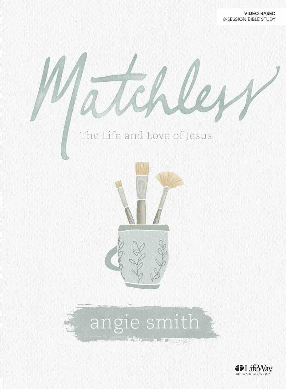 Matchless: The Life and Love of Jesus (8 Weeks) (Bible Study Book) Paperback