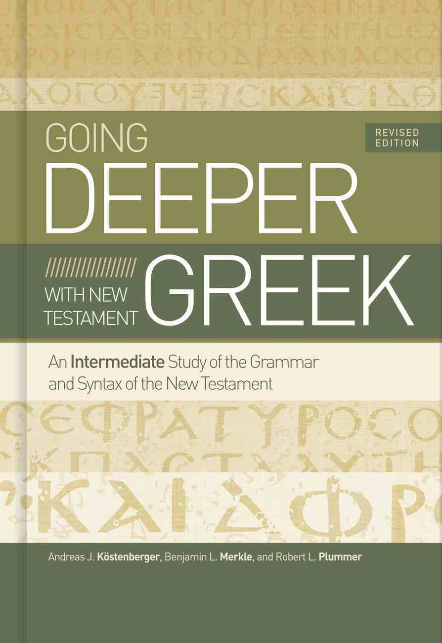 Going Deeper With New Testament Greek: An Intermediate Study of the Grammar and Syntax of the New Testament Hardback