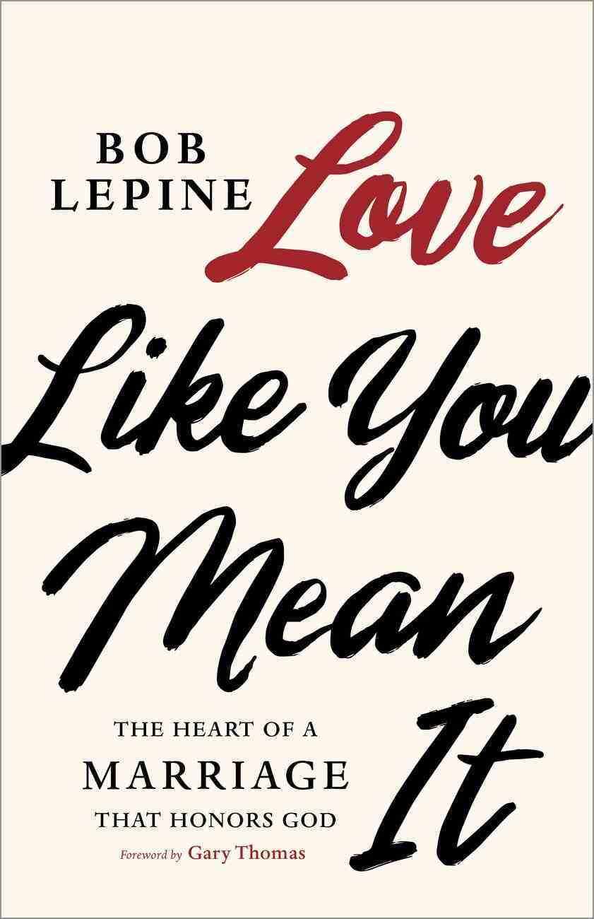 Love Like You Mean It: The Heart of a Marriage That Honors God Paperback