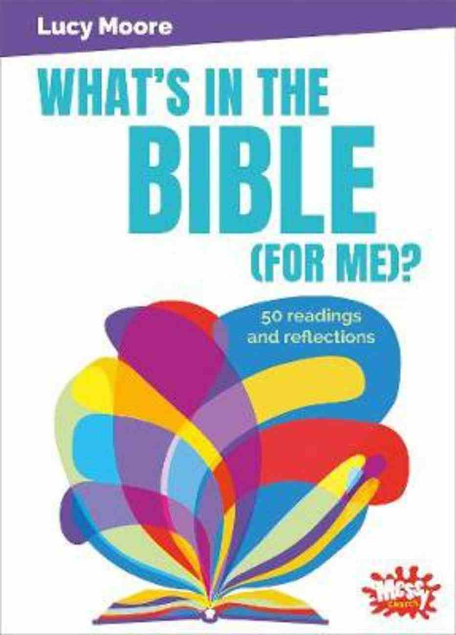 What's in the Bible ?: 50 Readings and Reflections (For Me) (Messy Church Series) Paperback
