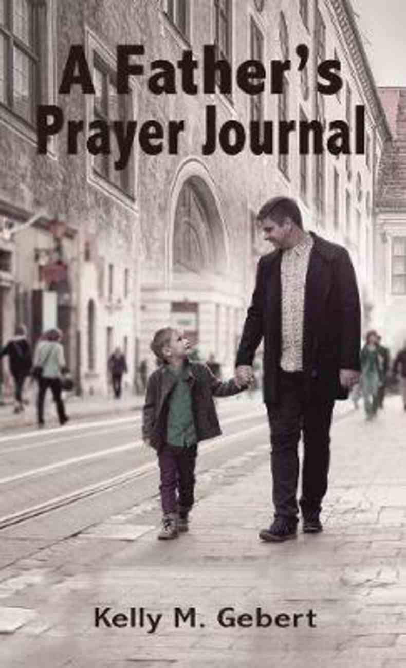 A Father's Prayer Journal: Leading Your Child's Spiritual Journey Paperback