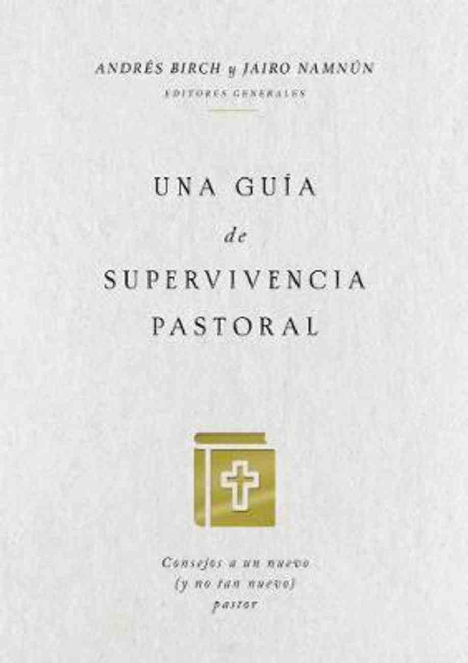 Gua De Supervivencia Pastoral, Una: Consejos a Un Nuevo Pastor (A Guide to Pastoral Survival) (Y No Tan Nuevo) Paperback