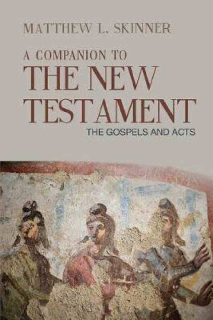 A Companion to the New Testament: The Gospels and Acts Paperback