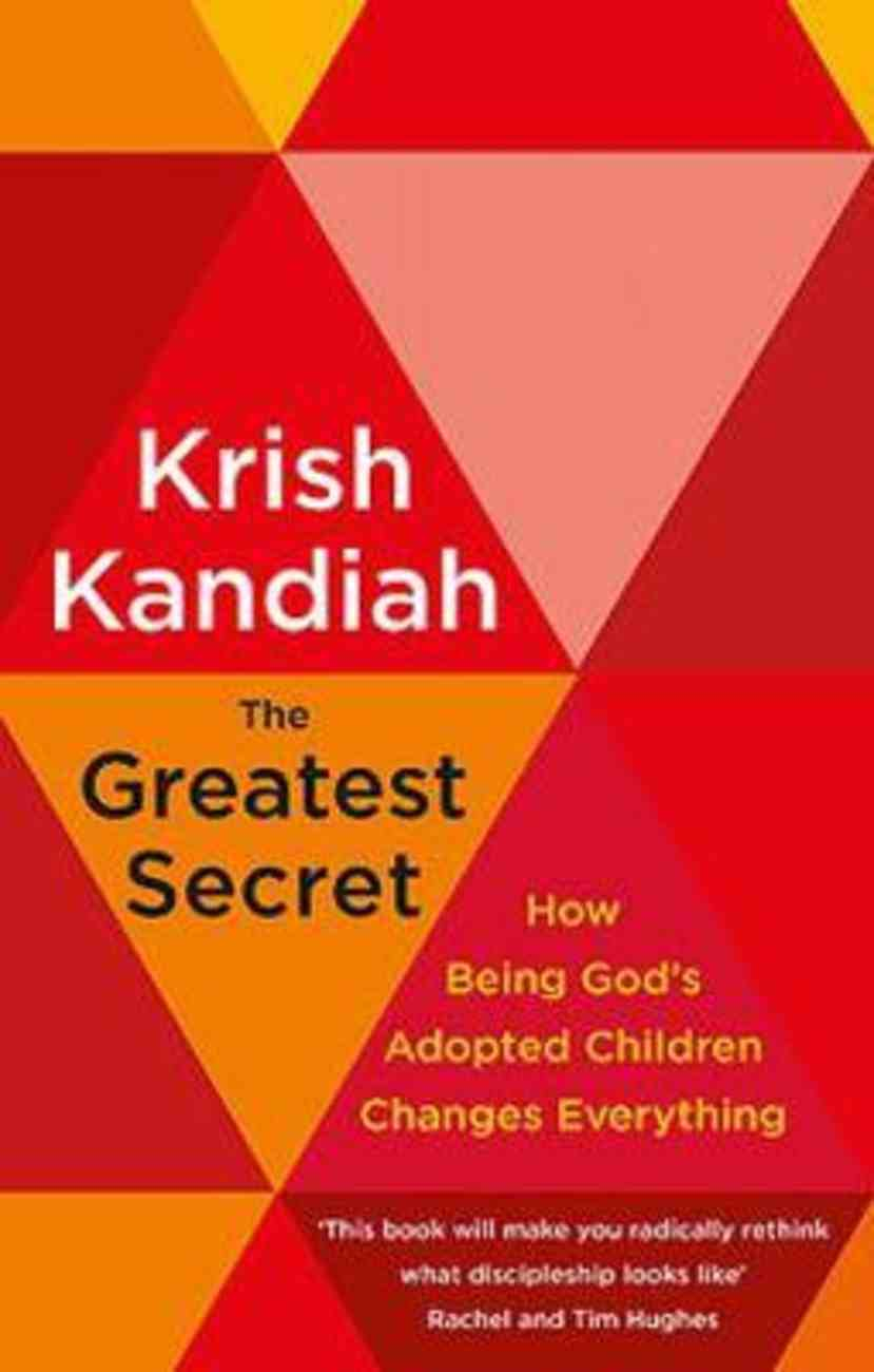The Greatest Secret: How Being God's Adopted Children Changes Everything PB (Smaller)