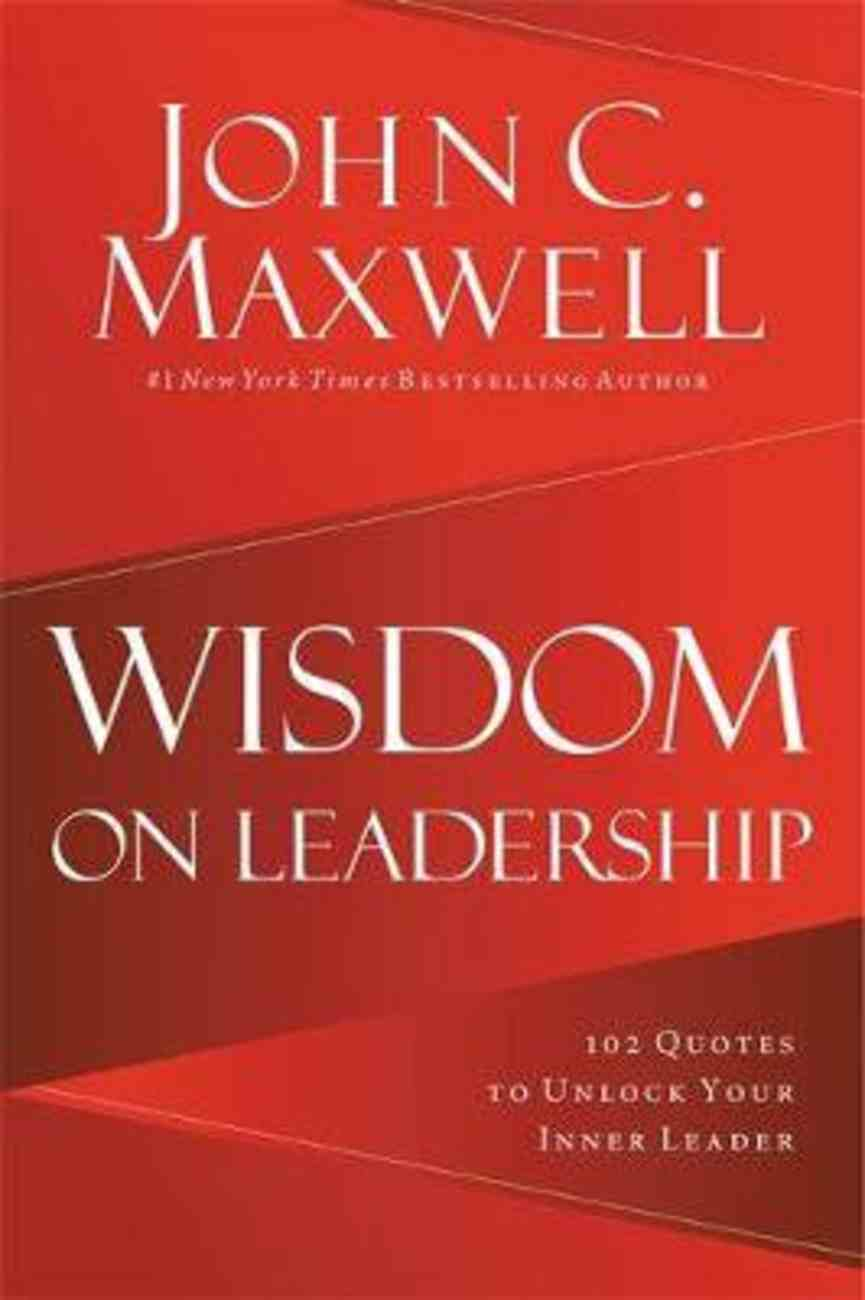 Wisdom on Leadership: 102 Quotes to Unlock Your Potential to Lead Hardback