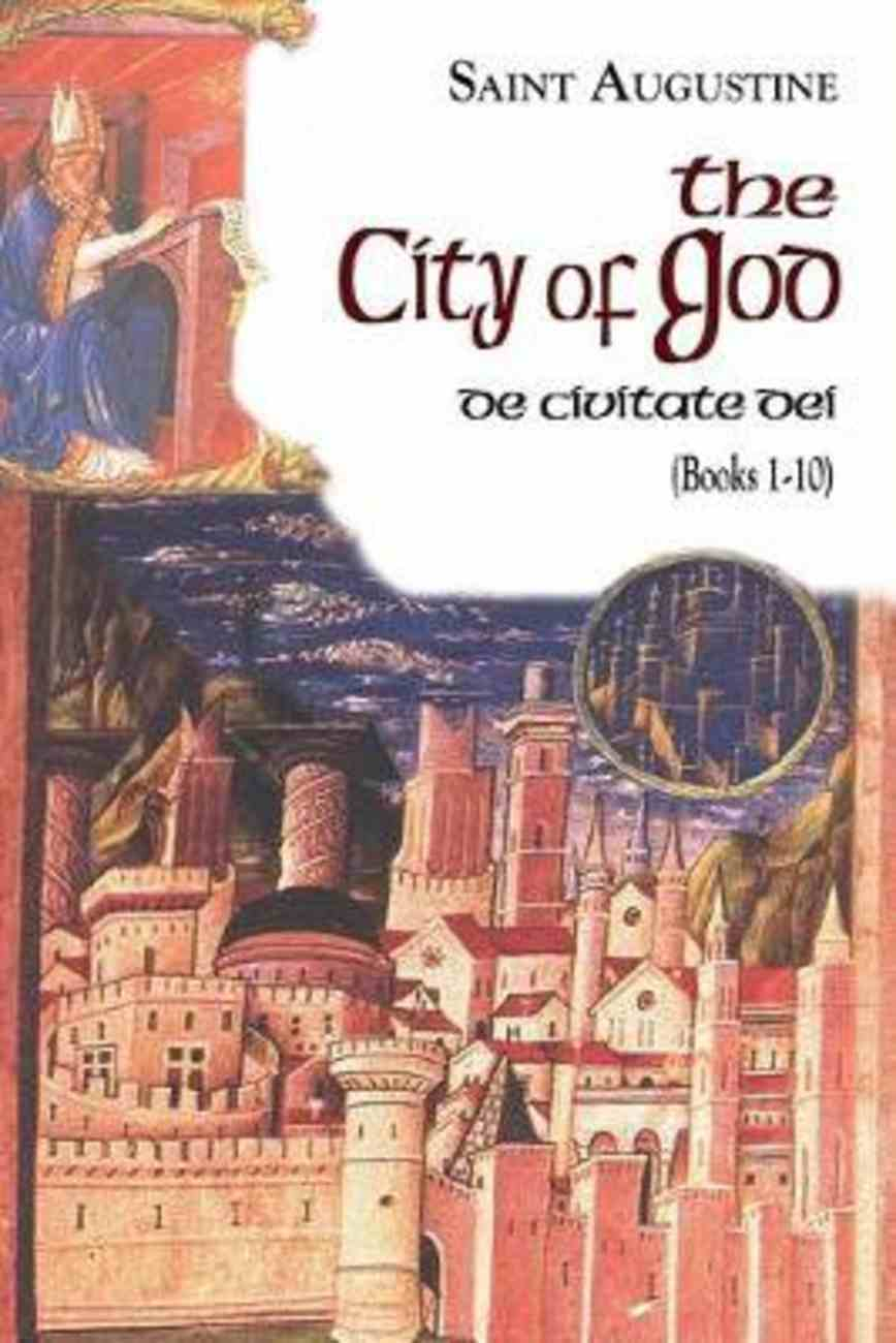 The City of God (Books 1-10) (Works Of Saint Augustine Series) Paperback