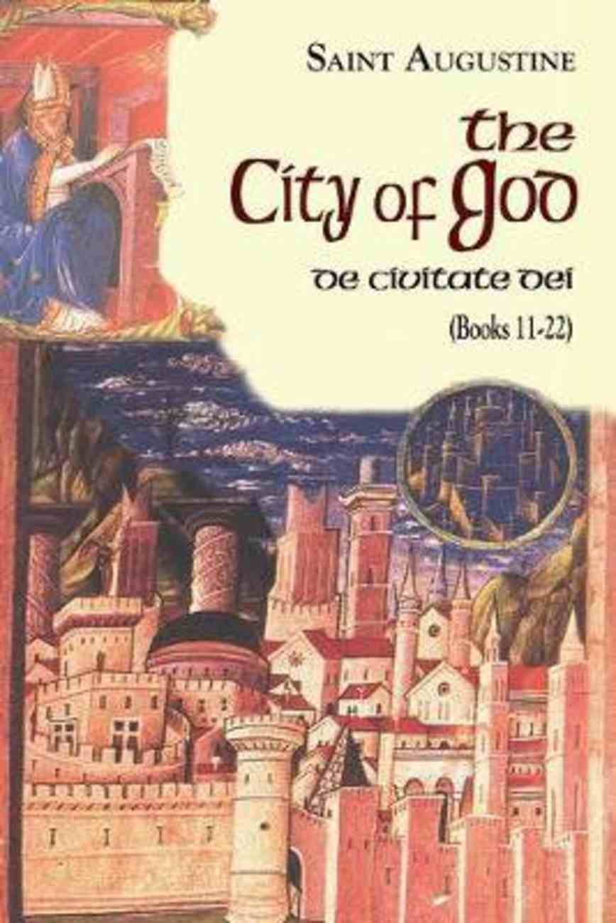 The City of God (Books 11-22) (Works Of Saint Augustine Series) Paperback