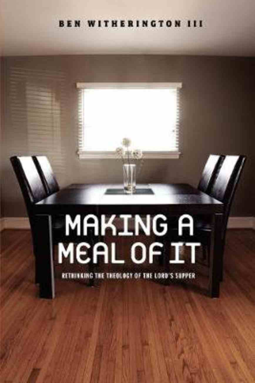 Making a Meal of It: Rethinking the Theology of the Lord's Supper Paperback