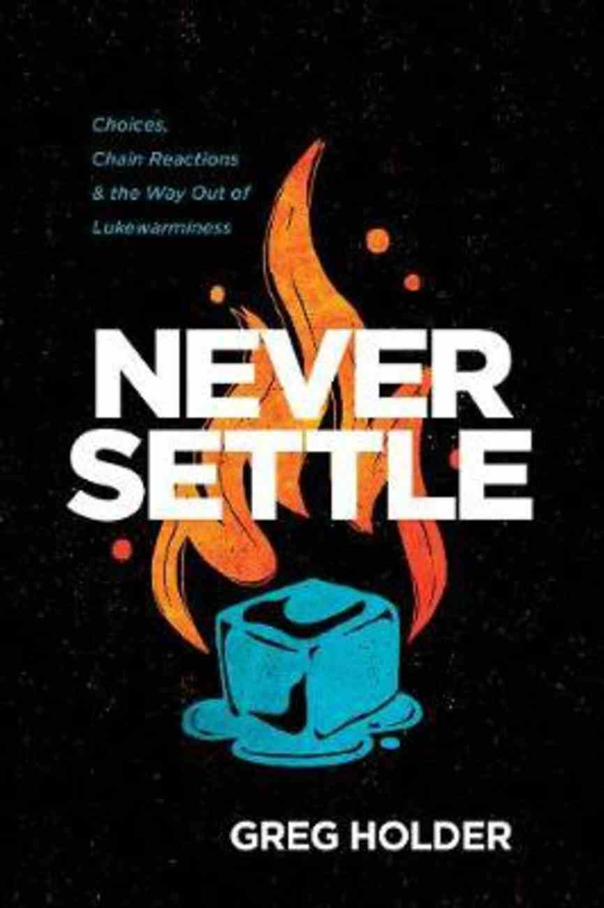 Never Settle: Choices, Chain Reactions, and the Way Out of Lukewarminess Paperback
