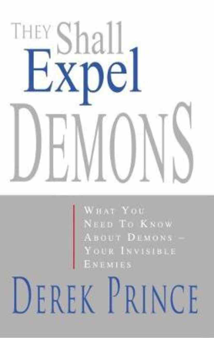They Shall Expel Demons: What You Need to Know About Demons-Your Invisible Enemies Paperback