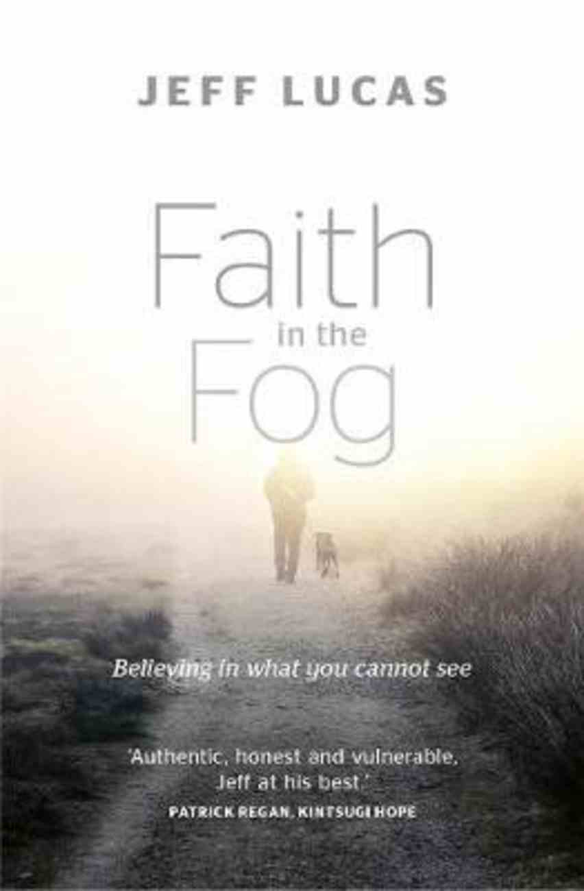 Faith in the Fog: Believing in What You Cannot See Paperback