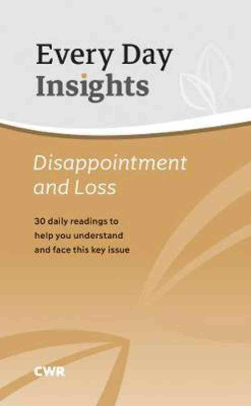 Disappointment & Loss: 30 Daily Readings to Help You Understand and Face This Key Issue (Every Day Insights Series) Paperback
