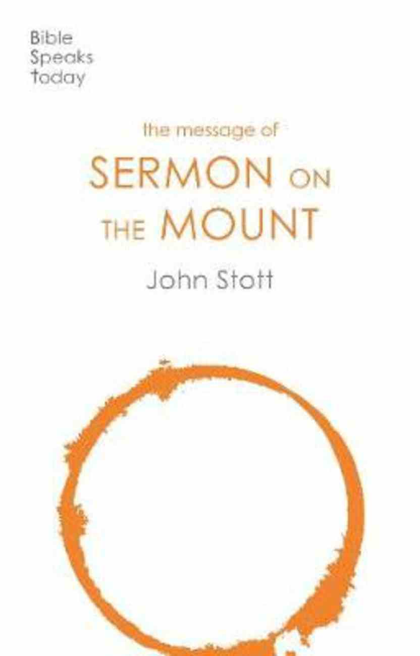 Message of the Sermon on the Mount, The: Christian Counter-Culture (Bible Speaks Today Series) Paperback