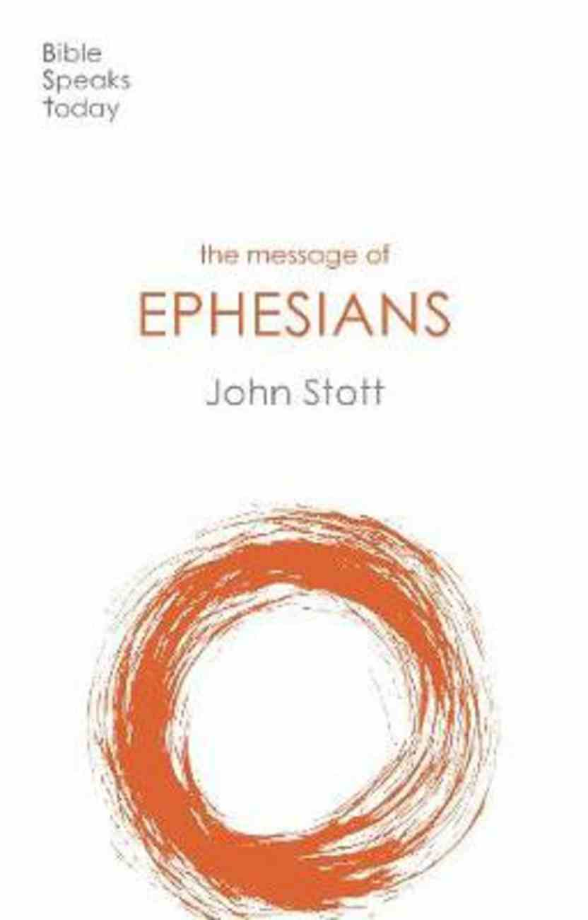Message of Ephesians, The: God's New Society (2020) (Bible Speaks Today Series) Paperback