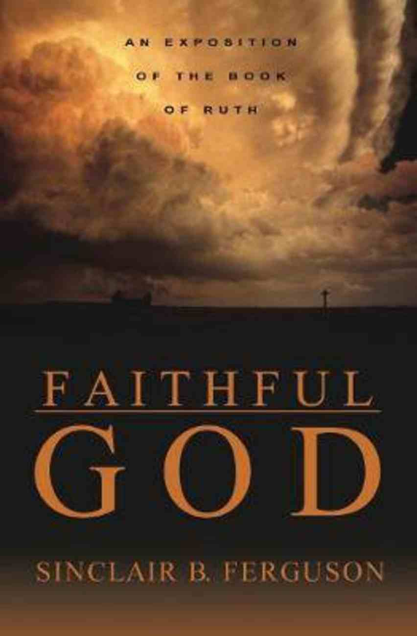 Faithful God: An Exposition of the Book of Ruth Paperback