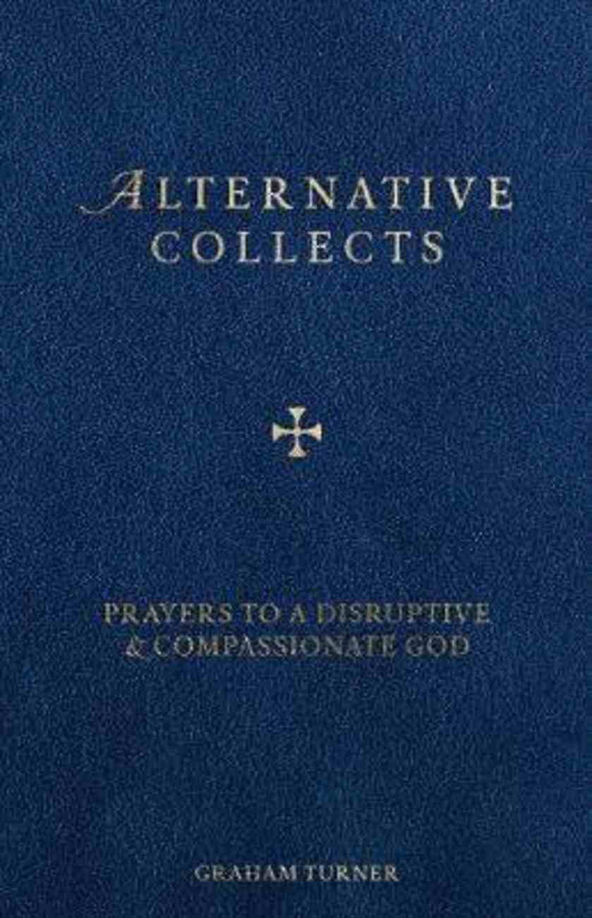 Alternative Collects: Prayers to a Disruptive and Compassionate God Paperback