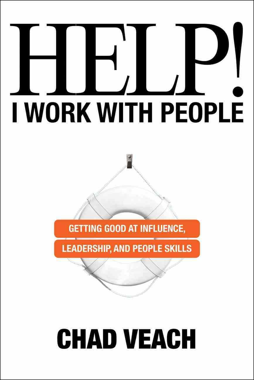 Help! I Work With People: Getting Good At Influence, Leadership, and People Skills Hardback