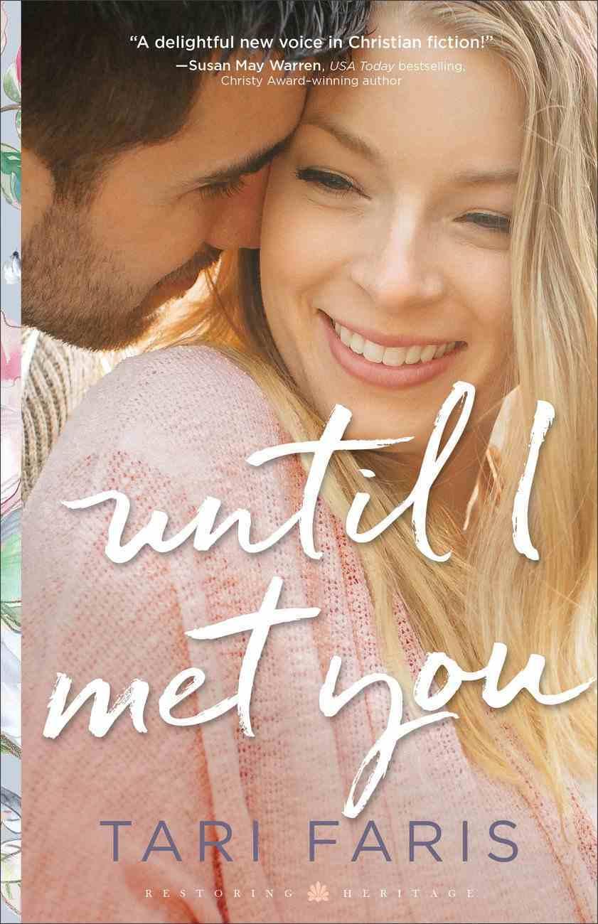 Until I Met You (#02 in Restoring Heritage Series) Paperback