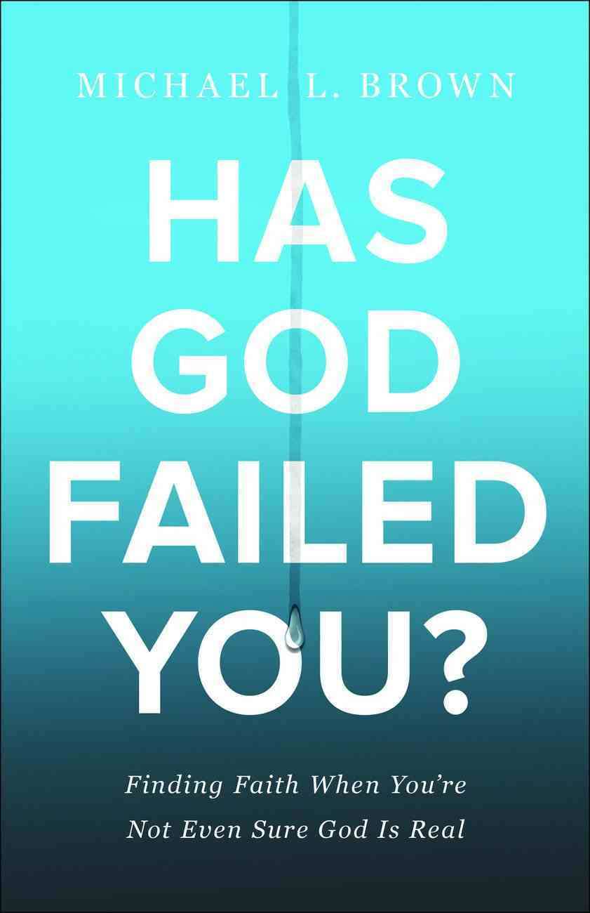 Has God Failed You?: Finding Faith When You're Not Even Sure God is Real Paperback